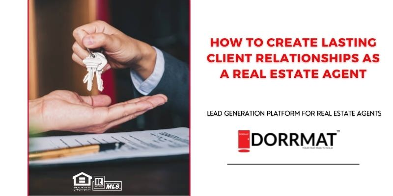 How to create lasting client relationships as a real estate agent