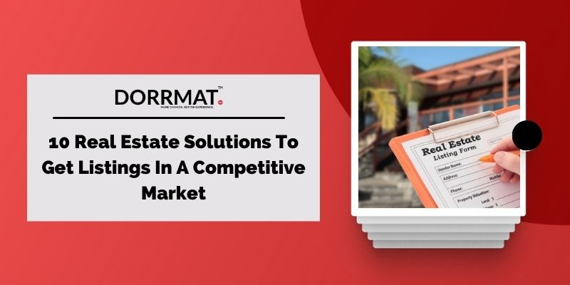 10 Real Estate Solutions To Get Listings In A Competitive Market