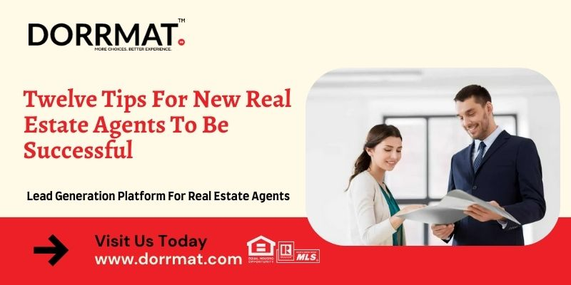 Twelve Tips For New Real Estate Agents To Be Successful